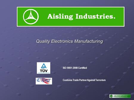 Quality Electronics Manufacturing ISO 9001:2000 Certified Customs Trade Partner Against Terrorism.