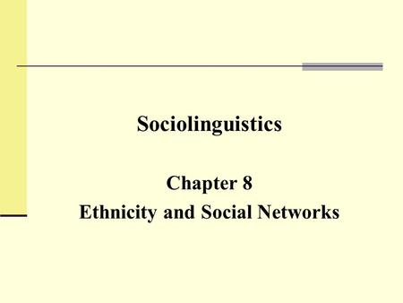 Sociolinguistics Chapter 8 Ethnicity and Social Networks.