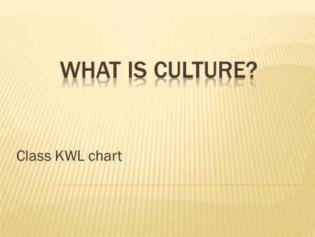 What is culture? Class KWL chart.