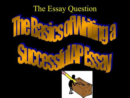 The Essay Question. Types of Essay Questions Document Based Question (DBQ) –Based on eight to ten primary sources plus outside knowledge Free – Response.