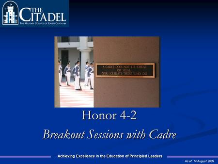 Achieving Excellence in the Education of Principled Leaders Prepared by the 2008 Honor Committee Honor 4-2 Breakout Sessions with Cadre As of 14 August.