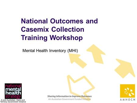 1 National Outcomes and Casemix Collection Training Workshop Mental Health Inventory (MHI)