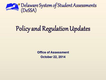 Office of Assessment October 22, 2014. Legislative Update  Delaware House Bill 334 Bill provides for the transition of the statewide student assessment.