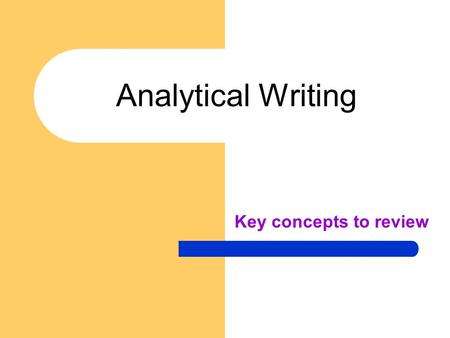 Analytical Writing Key concepts to review. Heading: TOP RIGHT CORNER Name Date Always provide a creative title. The title should be in the center of your.