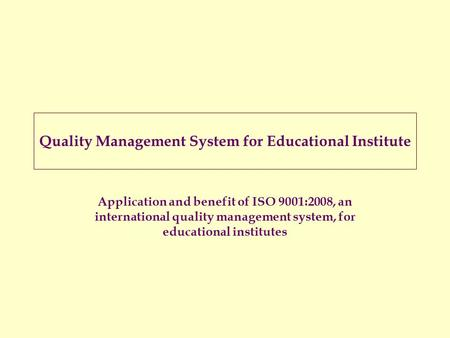 Quality Management System for Educational Institute Application and benefit of ISO 9001:2008, an international quality management system, for educational.