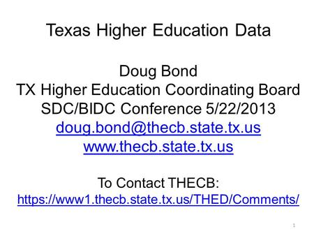 Texas Higher Education Data Doug Bond TX Higher Education Coordinating Board SDC/BIDC Conference 5/22/2013