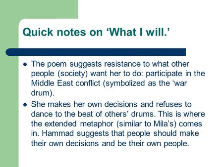 Quick notes on 'What I will.' The poem suggests resistance to what other people (society) want her to do: participate in the Middle East conflict (symbolized.