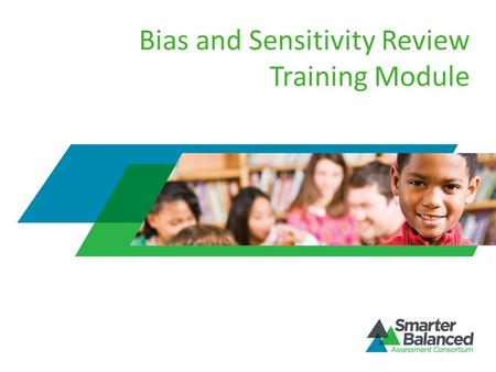 Bias and Sensitivity Review Training Module. Overview of Bias and Sensitivity Review Module Purpose of bias and sensitivity review Structure and organization.