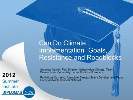 2012 Summer Institute Can Do Climate Implementation Goals, Resistance and Roadblocks Araminta Sorrell, Phd, Director, School-wide Climate, Talent Development.