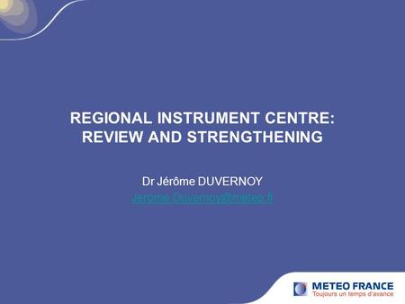 REGIONAL INSTRUMENT CENTRE: REVIEW AND STRENGTHENING Dr Jérôme DUVERNOY