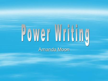 Amanda Moon. Steps to Power Writing Read the prompt Brainstorm topic Create a Graphic Organizer for paragraph organization Write your rough draft and.