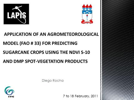 Diego Rocha 7 to 18 February, 2011.  The application of the Agrometeorological spectral model, based on Report No. 33 of FAO for Estimating the harvest.