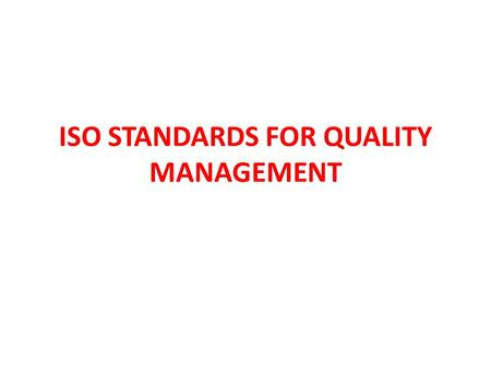 ISO STANDARDS FOR QUALITY MANAGEMENT