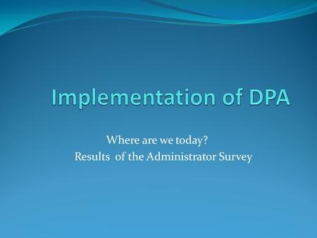 Where are we today? Results of the Administrator Survey.