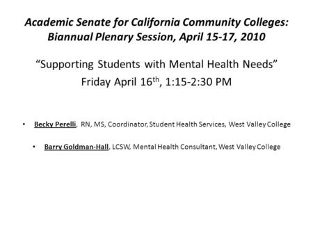 "Academic Senate for California Community Colleges: Biannual Plenary Session, April 15-17, 2010 ""Supporting Students with Mental Health Needs"" Friday April."