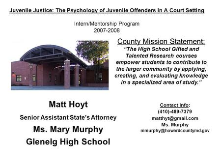 "Juvenile Justice: The Psychology of Juvenile Offenders in A Court Setting Intern/Mentorship Program 2007-2008 County Mission Statement: ""The High School."