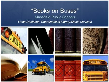 """Books on Buses"" Mansfield Public Schools Linda Robinson, Coordinator of Library/Media Services."
