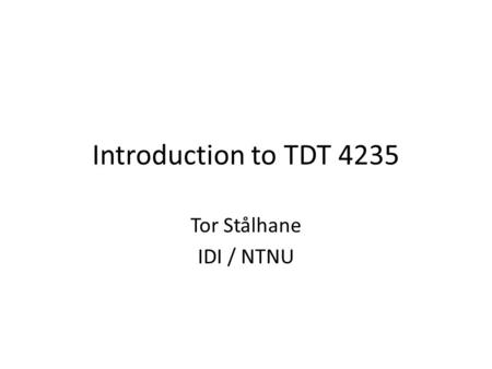 Introduction to TDT 4235 Tor Stålhane IDI / NTNU.