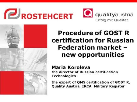 Procedure of GOST R certification for Russian Federation market – new opportunities Maria Koroleva the director of Russian certification Technologies the.