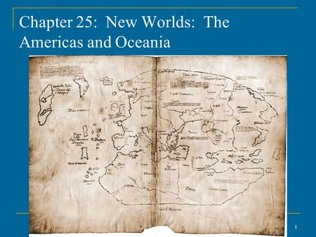 Copyright © 2007 The McGraw-Hill Companies Inc. Permission Required for Reproduction or Display. 1 Chapter 25: New Worlds: The Americas and Oceania.