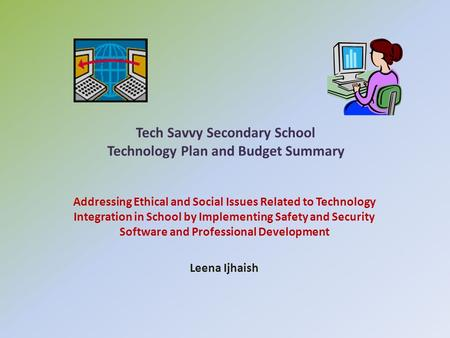 Tech Savvy Secondary School Technology Plan and Budget Summary Addressing Ethical and Social Issues Related to Technology Integration in School by Implementing.