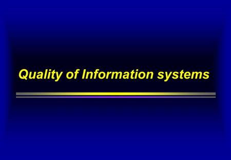 Quality of Information systems. Quality Quality is the degree on which a product satifies the requirements Quality management requires that : that requirements.