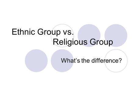 Ethnic Group vs. Religious Group