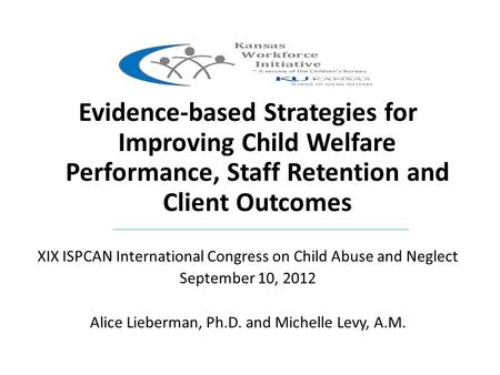 Evidence-based Strategies for Improving Child Welfare Performance, Staff Retention and Client Outcomes XIX ISPCAN International Congress on Child Abuse.