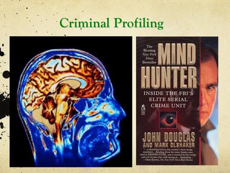 Criminal Profiling. What is criminal profiling? Construction of a psychological, behavioral, geographic, and/or demographic profile based on crime scene.