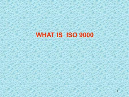 "1 WHAT IS ISO 9000 2 ISO is a 'nickname' to ""International Organization for Standardization"". An international standard more than 100 countries ISO is."