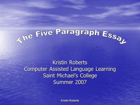 Kristin Roberts Computer Assisted Language Learning Saint Michael's College Summer 2007.