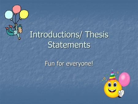 Introductions/ Thesis Statements Fun for everyone!