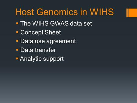 Host Genomics in WIHS  The WIHS GWAS data set  Concept Sheet  Data use agreement  Data transfer  Analytic support.