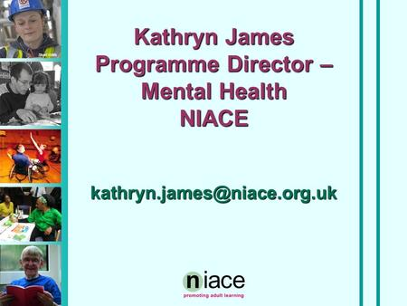 Stuart Hollis Kathryn James Programme Director – Mental Health NIACE