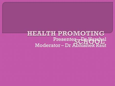 Presenter – Dr Harshal Moderator – Dr Abhishek Raut.