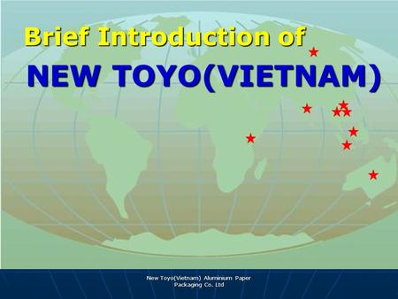 New Toyo(Vietnam) Aluminium Paper Packaging Co. Ltd Brief Introduction of Brief Introduction of NEW TOYO(VIETNAM)