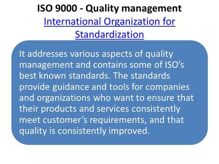 ISO 9000 - Quality management International Organization for Standardization International Organization for Standardization It addresses various aspects.