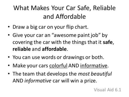 "What Makes Your Car Safe, Reliable and Affordable Draw a big car on your flip chart. Give your car an ""awesome paint job"" by covering the car with the."