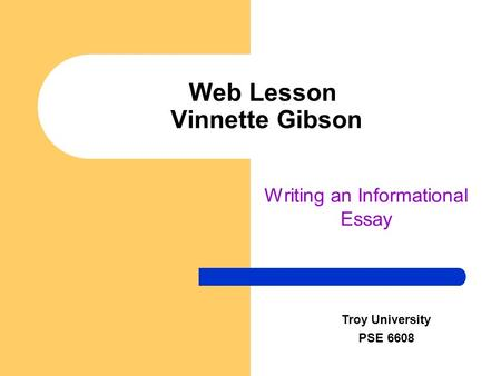 Web Lesson Vinnette Gibson Writing an Informational Essay Troy University PSE 6608.