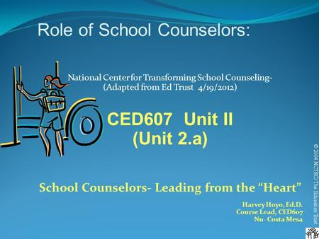 © 2004 NCTSC/ The Education Trust Role of School Counselors: National Center for Transforming School Counseling- (Adapted from Ed Trust 4/19/2012) CED607.