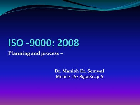Planning and process – Dr. Manish Kr. Semwal Mobile +62 8990812906.