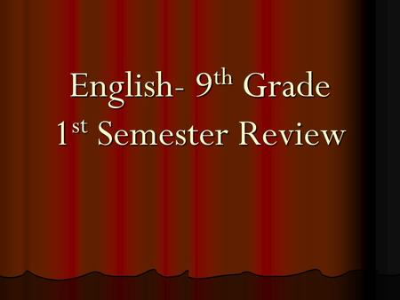 English- 9 th Grade 1 st Semester Review. Literary TermsThe Odyssey The Most Dangerous Game Secret Life of Walter Mitty Gift of the Magi Romeo and Juliet.