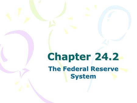 Chapter 24.2 The Federal Reserve System. Structure and Organization The Federal Reserve System, or the Fed, is the central bank of the U.S. It is a banker's.