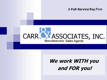 We work WITH you and FOR you! A Full-Service Rep Firm.