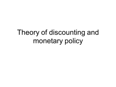 "Theory of discounting and monetary policy. The concept of a ""discount rate"" is central to economic analysis … Because of this centrality, the choice of."
