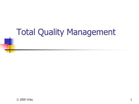 © 2005 Wiley1 Total Quality Management. © 2005 Wiley2 What is TQM? Meeting quality expectations as defined by the customer Integrated organizational effort.