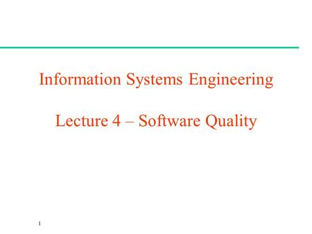 Information Systems Engineering Lecture 4 – Software Quality