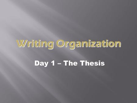 Day 1 – The Thesis Writing Organization. TThe most important sentence in the paper (hear the echo?) SStates what your whole paper's about GGives.
