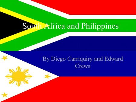 South Africa and Philippines By Diego Carriquiry and Edward Crews.