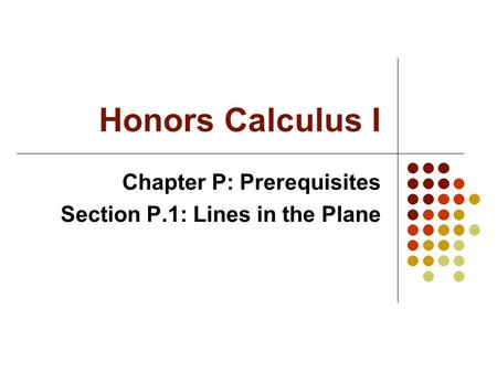 Honors Calculus I Chapter P: Prerequisites Section P.1: Lines in the Plane.